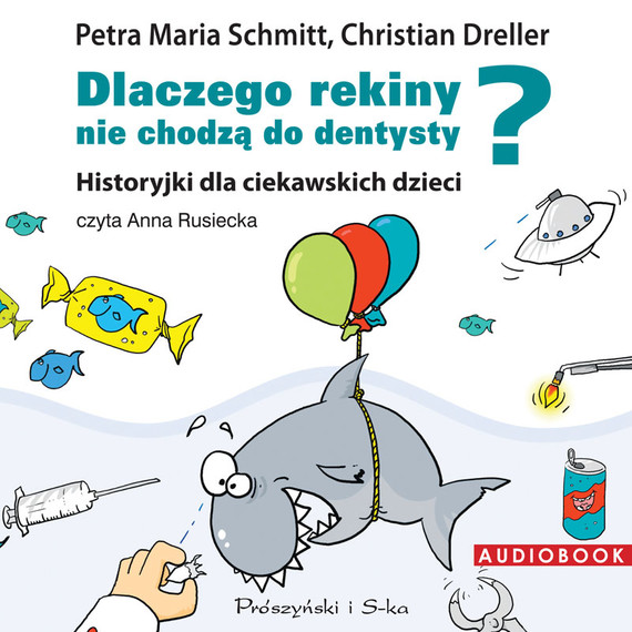 Dlaczego rekiny nie chodzą do dentysty? Historyjki dla ciekawskich dzieci (audiobook)