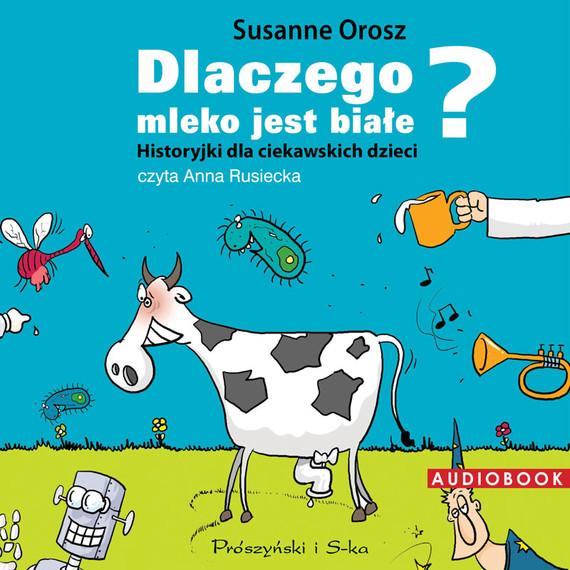 Dlaczego mleko jest białe? Historyjki dla ciekawskich dzieci (audiobook)