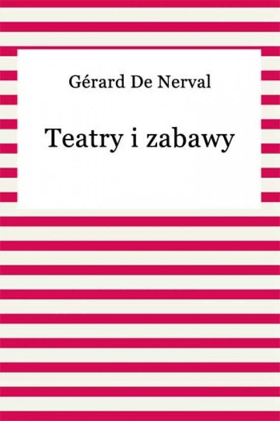 Teatry i zabawy (ebook) –	Gérard De Nerval