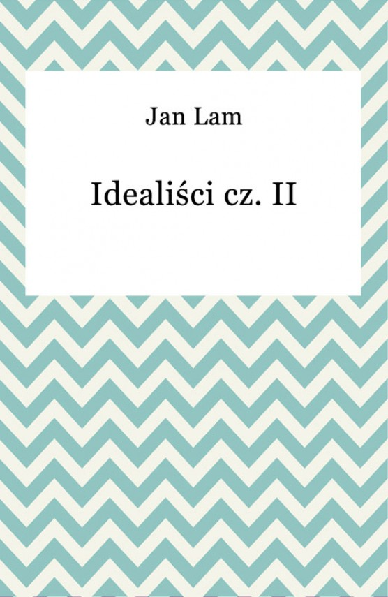 Idealiści cz. II (ebook) –	Jan Lam