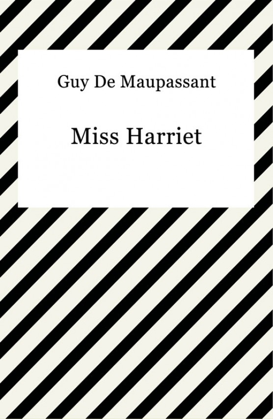 Miss Harriet (ebook) –	Guy De Maupassant
