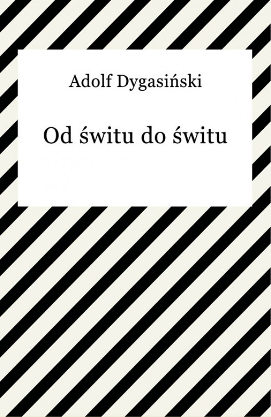 Od świtu do świtu (ebook) –	Adolf Dygasiński