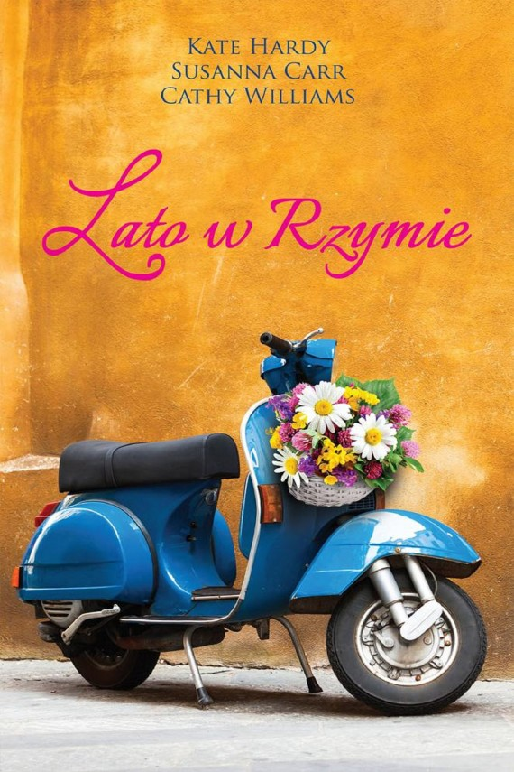 Lato w Rzymie (ebook) –	Cathy Williams, Kate Hardy, Susanna Carr