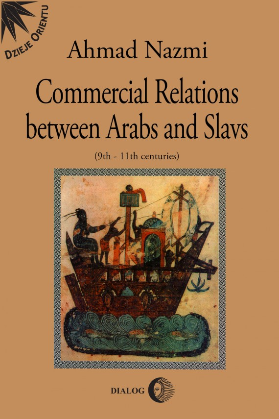 Commercial Relations Between Arabs and Slavs (9th-11th centuries) (ebook) –	Ahmad  Nazmi