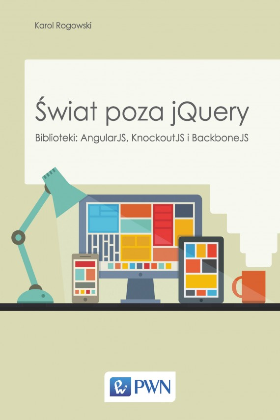 Świat poza jQuery. Biblioteki: AngularJS, KnockoutJS, BackboneJS (ebook) –	Karol  Rogowski