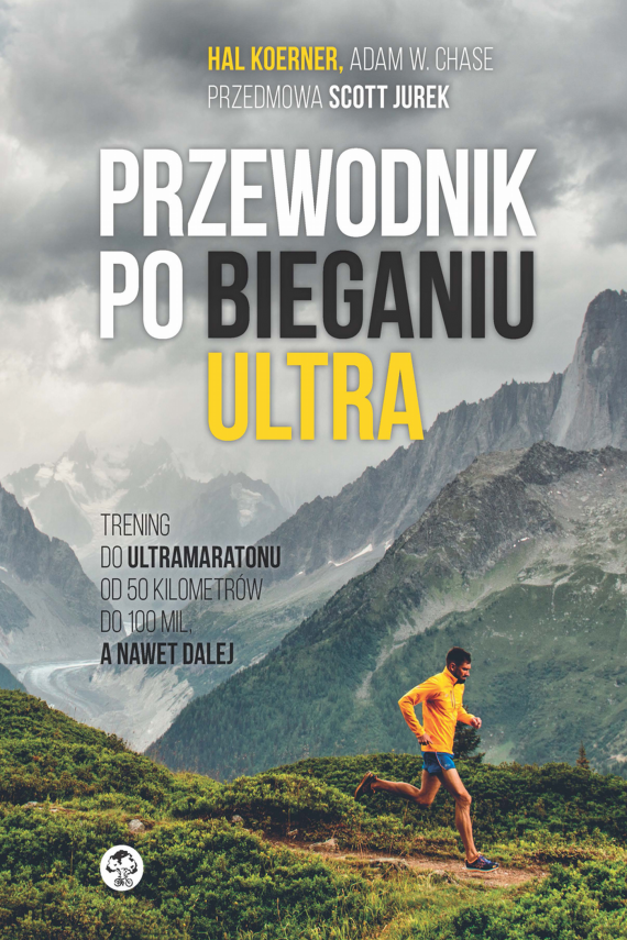 Trening do ultramaratonu od 50 kilometrów do 100 mil, a nawet dalej (ebook) –	Hal  Koerner