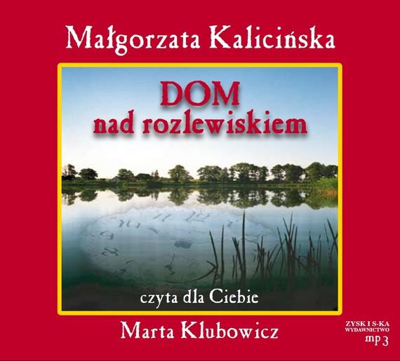 okładka Dom nad rozlewiskiem audiobookaudiobook | MP3 | Małgorzata Kalicińska