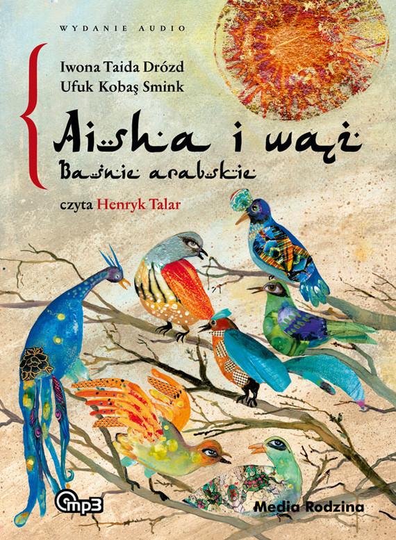 okładka Aisha i wąż. Baśnie arabskieaudiobook | MP3 | Iwona Taida Drózd
