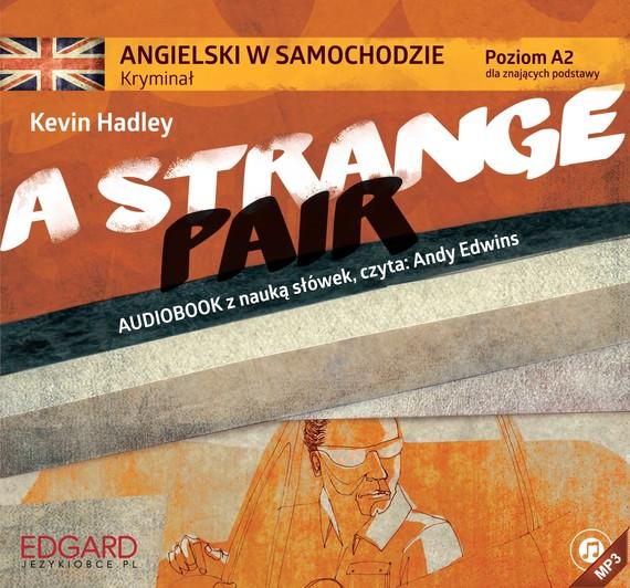 okładka Angielski w samochodzie - Kryminał A Strange Pairaudiobook | MP3 | Kevin Hadley Hadley