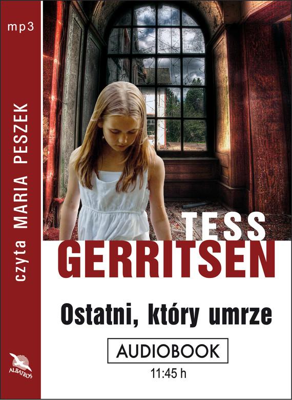 okładka OSTATNI, KTÓRY UMRZEaudiobook   MP3   Tess Gerritsen