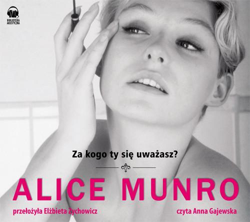 okładka Za kogo ty się uważasz?. Audiobook   MP3   Alice Munro
