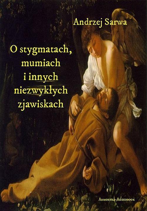 okładka O stygmatach, mumiach i innych niezwykłych zjawiskachaudiobook | MP3 | Andrzej  Sarwa