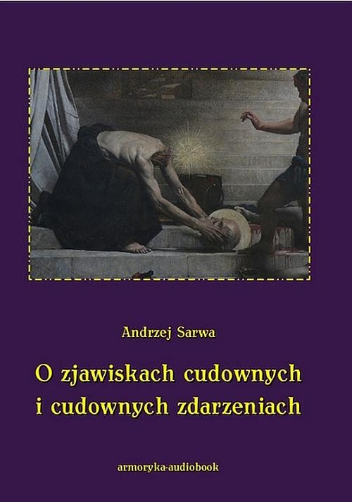 okładka O zjawiskach cudownych i cudownych zdarzeniach, Audiobook | Andrzej  Sarwa