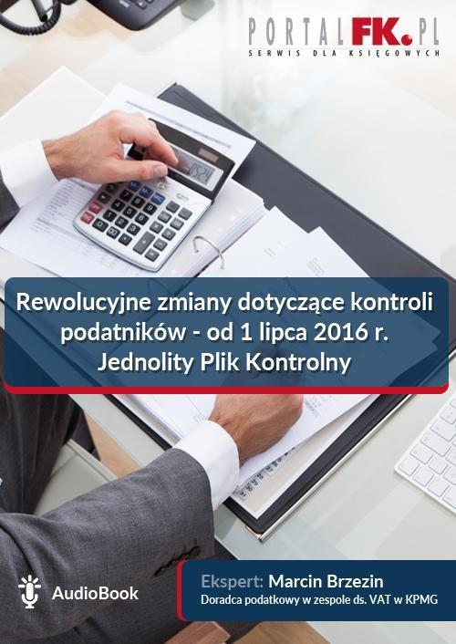okładka Rewolucyjne zmiany dotyczące kontroli podatników - od 1 lipca 2016 r. Jednolity Plik Kontrolny, Audiobook | Marcin Brzezin