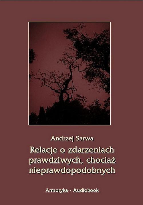 okładka Relacje o zdarzeniach prawdziwych, chociaż nieprawdopodobnych, Audiobook | Andrzej  Sarwa