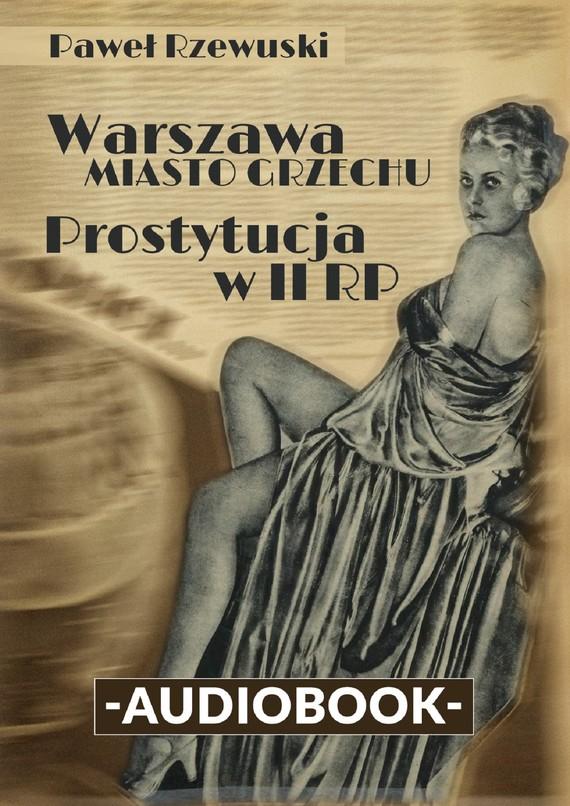 okładka Warszawa — miasto grzechu: Prostytucja w II RPaudiobook | MP3 | Paweł Rzewuski