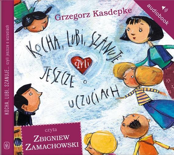 okładka Kocha, lubi, szanuje, czyli jeszcze o uczuciach, Audiobook | Grzegorz Kasdepke