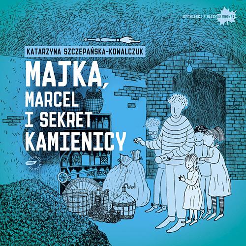 okładka Majka, Marcel i sekret kamienicy, Książka | Szczepańska-Kowalczuk Katarzyna