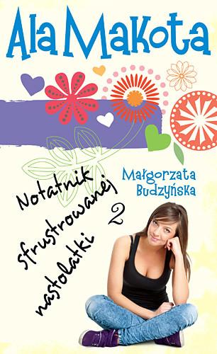 okładka Ala Makota. Notatnik sfrustrowanej nastolatki 2, Książka | Małgorzata Budzyńska