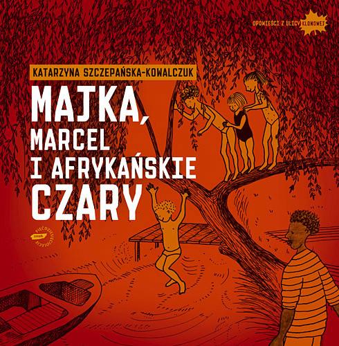 okładka Majka, Marcel i afrykańskie czary, Książka | Szczepańska-Kowalczuk Katarzyna