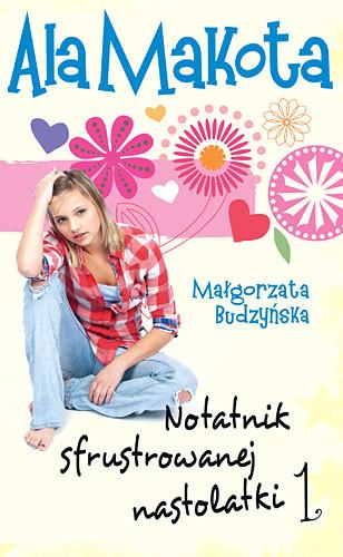 okładka Ala Makota. Notatnik sfrustrowanej nastolatki 1, Książka | Małgorzata Budzyńska
