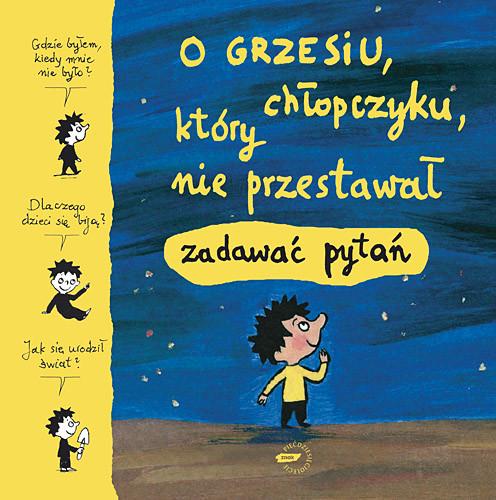 okładka O Grzesiu, chłopczyku, który nie przestawał zadawać pytań, Książka |