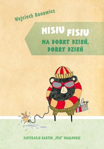 okładka Misiu Fisiu ma dobry dzień, dobry dzieńksiążka      Wojciech Bonowicz