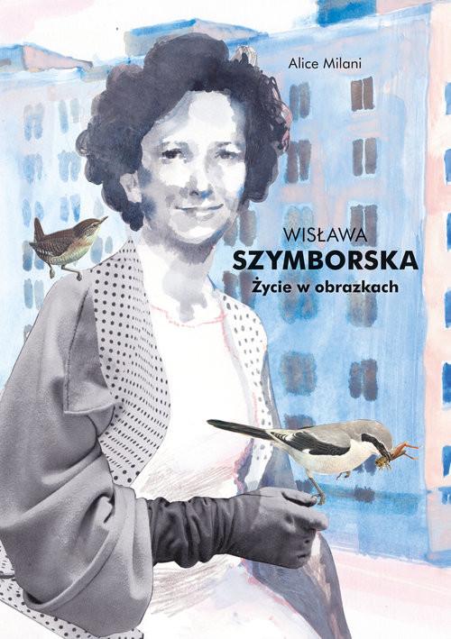 okładka Wisława Szymborska. Życie w obrazkach, Książka | Milani Alice