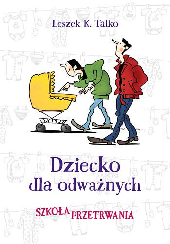 okładka Dziecko dla odważnych. Szkoła przetrwaniaksiążka |  | Talko Leszek