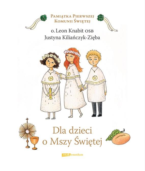 okładka Dla dzieci o Mszy Świętej, Książka   L. Knabit o., Kiliańczyk-Zięba ... J.