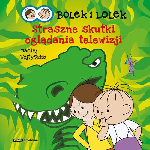 okładka Bolek i Lolek. Straszne skutki oglądania telewizji, Książka | Maciej Wojtyszko