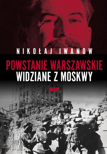 okładka Powstanie Warszawskie widziane z Moskwy, Książka | Nikołaj Iwanow