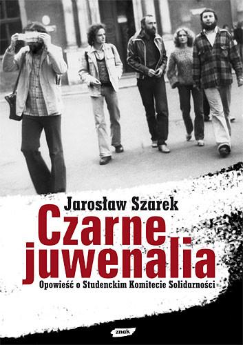 okładka Czarne Juwenalia. Opowieść o Studenckim Komitecie Solidarności, Książka | Jarosław Szarek