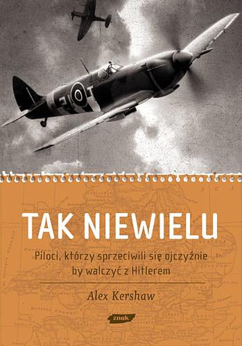 okładka Tak niewielu. Piloci, którzy sprzeciwili się ojczyźnie, by walczyć z Hitlerem , Książka | Alex Kershaw