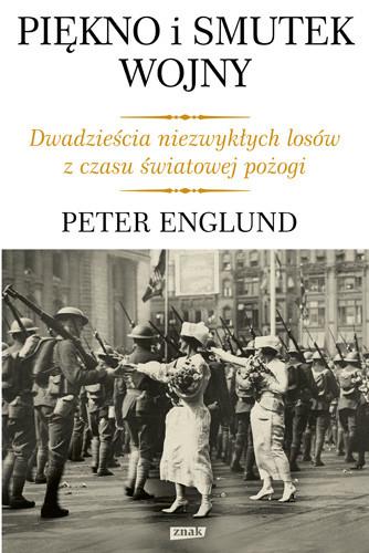 okładka Piękno i smutek wojny. Dwadzieścia niezwykłych losów z czasu światowej pożogi., Książka | Peter  Englund