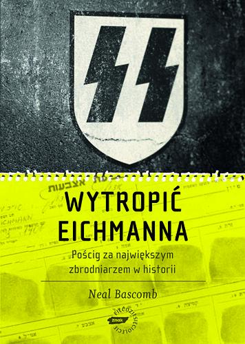 okładka Wytropić Eichmanna. Pościg za największym zbrodniarzem w historii, Książka | Bascomb Neal
