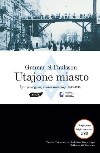 okładka Utajone Miasto. Żydzi po aryjskiej stronie Warszawy 1940-1945, Książka | S. Paulsson Gunnar