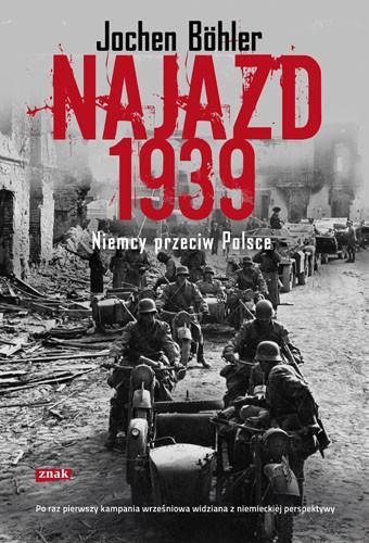 okładka Najazd 1939. Niemcy przeciw Polsce, Książka | Böhler Jochen