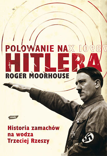 okładka Polowanie na Hitlera. Historia zamachów na wodza III Rzeszyksiążka      Moorhouse Roger