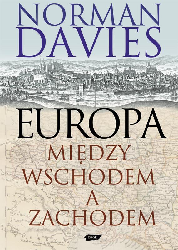 okładka Europa - między Wschodem a Zachodemksiążka      Norman Davies