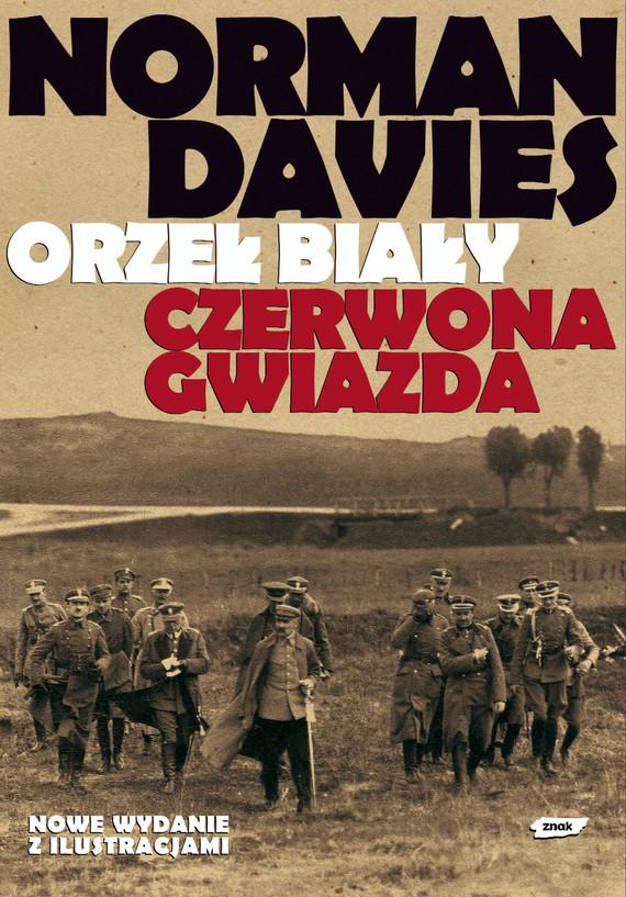 okładka Orzeł biały, czerwona gwiazda. Wojna polsko-bolszewicka 1919-1920, Książka | Norman Davies