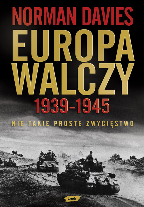 okładka Europa walczy 1939-1945. Nie takie proste zwycięstwoksiążka      Norman Davies