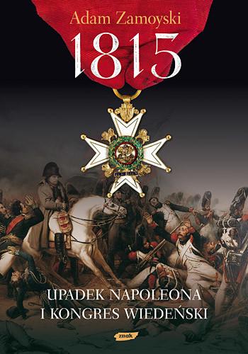 okładka 1815. Upadek Napoleona i Kongres Wiedeński, Książka | Adam Zamoyski