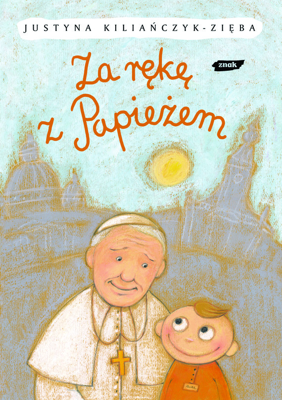 okładka Za rękę z Papieżem, Książka | Kiliańczyk-Zięba Justyna