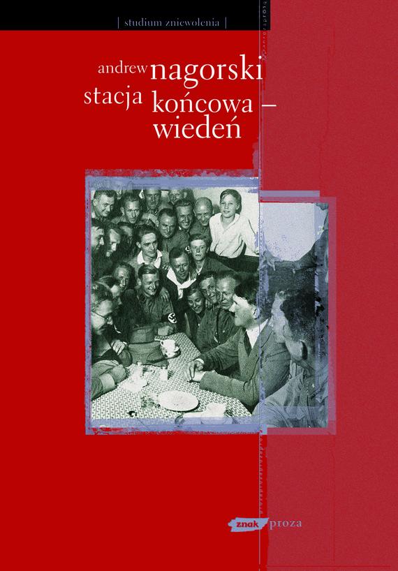 okładka Stacja końcowa - Wiedeń , Książka | Nagorski Andrew