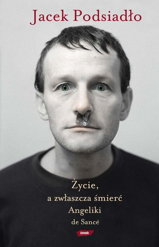 okładka Życie, a zwłaszcza śmierć Angeliki de Sancéksiążka |  | Jacek Podsiadło