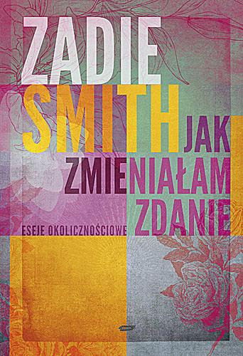 okładka Jak zmieniałam zdanie. Eseje okolicznościowe, Książka | Zadie Smith