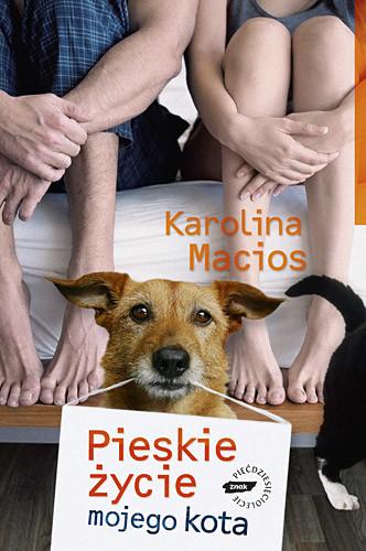 okładka Pieskie życie mojego kota , Książka | Karolina Macios