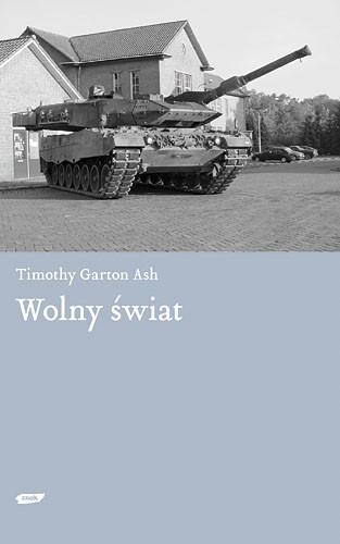 okładka Wolny świat. Dlaczego kryzys Zachodu jest szansą naszych czasów?, Książka | Garton Ash Timothy
