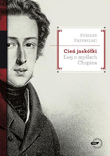 okładka Cień jaskółki. Esej o myślach Chopina, Książka | Przybylski Ryszard